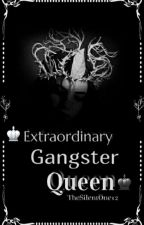 ♔ Extraordinary Gangster Queen♚ by TheSilentOne12