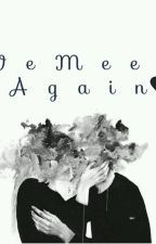 We meet again by Michaella871
