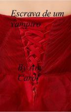 Escrava de um vampiro by AnyCarol