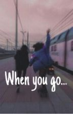 When you go... by AleksandraGrande