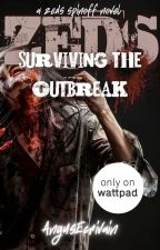 ZEDS: Surviving the Outbreak (A ZEDS Spinoff) #ZEDS #Wattys2016 by AngusEcrivain