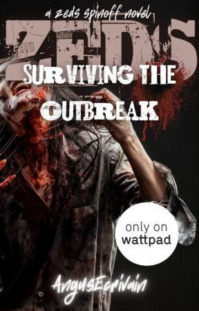 ZEDS: Surviving the Outbreak (A ZEDS Spinoff) #ZEDS by AngusEcrivain