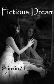 Fictitious Dream (Fiction) by jinxiu21