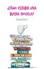 ¿Cómo Escribir Una Buena Novela? by elizabeth_0896