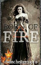 Born of Fire [Book TWO of the Elemental Series] by dwinchester0310
