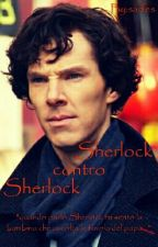 Sherlock contro Sherlock [in revisione] by sarfes
