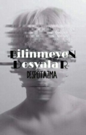 BİLİNMEYEN DOSYALAR by DespoTazma