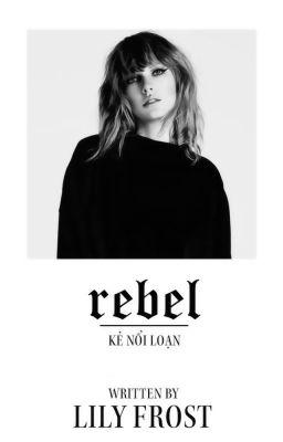 Rebel - Kẻ nổi loạn [Fanfiction Descendants - Once Upon A Time]