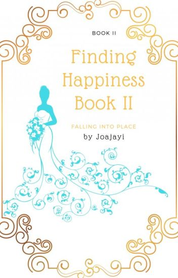 Finding Happiness book II- Falling into Place