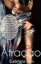 Maluca Atração  by AutoraGabrielaLins
