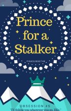 Prince for a Stalker (OS #5) by PinkSunset46