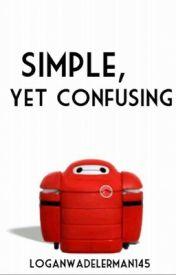 Simple  Yet Confusing by LoganWadeLerman145