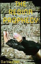 The Regina Prophecy by PayneTobi