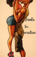 Fools in Paradise  [Book 1] Urban Fiction [EDITING] by imagine93