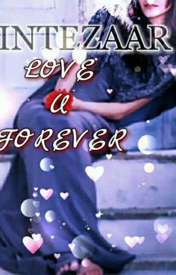 Intezaar, Love U Forever ✔