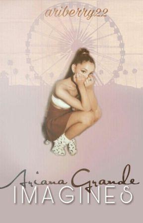 Ariana Grande Imagines by ariberry22