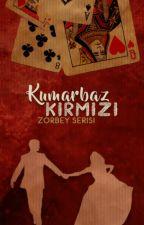Kumarbaz Kırmızı - Zorbey Serisi 4 by lyssablack-