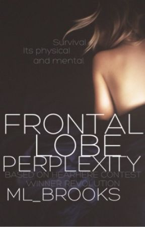 Frontal Lobe Perplexity (Revolution's full story) by ML_Brooks
