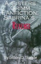 A Sisters Grimm Fanfiction: Sabrina's Revenge by billionIQ_blonde