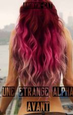 Une Etrange Alpha : Avant by Anonym_Cat