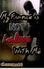 My Fiance Is Not Inlove With Me by chaseme06