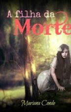 A filha da Morte by MariConde14