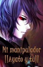 Mi manipulador [[Ayato y tú]] (PAUSADA TEMPORALMENTE) by LeylaCamelliaKen