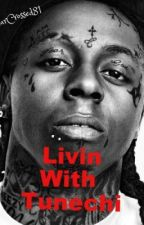 Livin with Tunechi: Sequel to Loving Tunechi by StarCrossed81