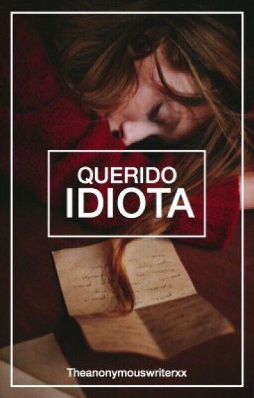 Querido idiota.