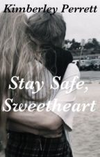 Stay Safe, Sweetheart by kimberleyperrett
