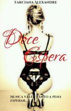 Doce Espera by TarcianaAlexandre