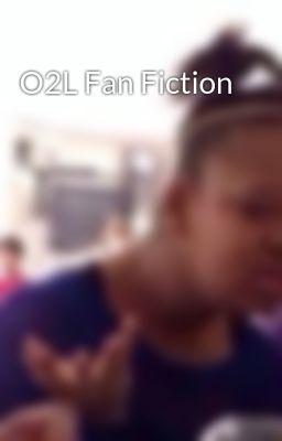 O2L Fan Fiction
