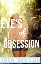 Eye's of Obsession by HermittCrab12