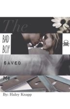 The Bad Boy Saved Me by haleyk101
