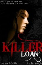 Killer Loan {Completed} by TheRiverRunsDeep