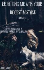Rejecting Me Was Your Biggest Mistake (#Wattys2016) by Moll_Wolf
