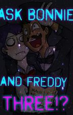 Ask Bonnie And Freddy Three! by CrazyMofo_x3