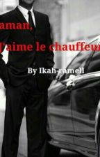 Maman, j'aime le chauffeur. by ikah-Ramell