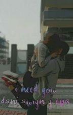 I need you {Dani Auryn}  by EvaBlancoAndres