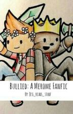 Bullied (A Merome Fanfic) [Completed] by SpaceBoiTooru