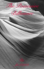 The Possessive Billionare by fw43002