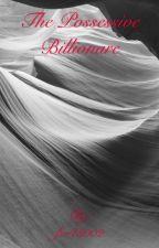 The Possessive Billionare by fw43002