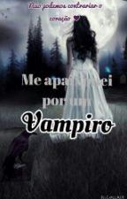 Me apaixonei por um vampiro by Yasmym_Ferreira