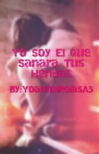 Yo Soy Él Que Sanara Tus Heridas (Historia Terminada) by Ana_Rojas_RoBe
