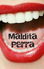 Maldita Perra by Mia_099