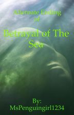 Alternate Ending of Betrayal of The Sea by MsPenguingirl1234