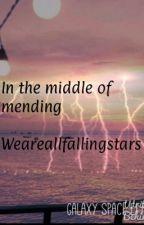 In The Middle Of Mending by weareallfallingstars