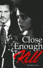 Close Enough to Kill by SinsofAdolescents