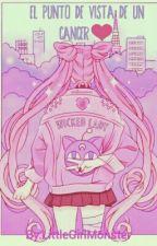 El Punto De Vista De un Cancer~~Finalizada~~ by LittleGirlMonster