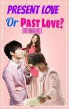 Present Love or Past Love? [COMPLETED] by nicolepadilla912